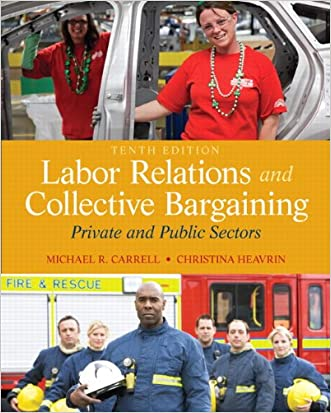 Labor Relations and Collective Bargaining: Private and Public Sectors (10th Edition) written by Michael R. Carrell