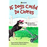 If Dogs Could Do Chores - A Children's Picture Book ~ Jacquelyn Smith-Induni