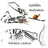 Golden Autumn 3 ~ Fariborz Lachini