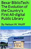 Bexar BiblioTech: The Evolution of the Countrys First All-digital Public Library