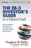 The EB-5 Investor's Guide to a Green Card: Critical Knowledge for Investors Who Want to Make the Best Decisions for Themselves and Their Families