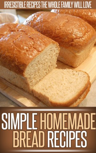 Homemade Bread Recipes: The Delicious And Simple Goodness Of Homemade Bread In These Easy Recipes. (Simple Recipe Series) by Ready Recipe Books