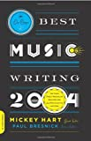 Mickey Hart DA Capo Best Music Writing 2004: The Year's Finest Writing on Rock, Hip-hop, Jazz, Pop, Country, and More