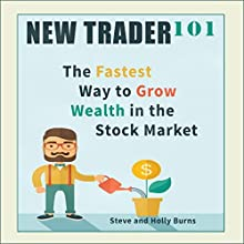 New Trader 101: The Fastest Way to Grow Wealth in the Stock Market Audiobook by Steve Burns, Holly Burns Narrated by Scott Clem