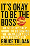 Its OK to Be the Boss: The Step-by-Step Guide to Becoming the Manager Your Employees Need