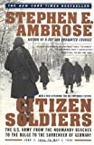 Citizen Soldiers: The U.S. Army from the Normandy Beaches to the Bulge to the Surrender of Germany, June 7, 1944 to May 7, 1945 (0684848015) by Ambrose, Stephen E.
