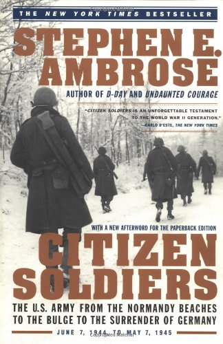 Citizen Soldiers  The U. S. Army from the Normandy Beaches to the Bulge to the Surrender of Germany, Stephen E. Ambrose