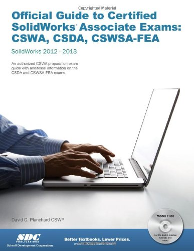 Official Guide to Certified SolidWorks Associate Exams: CSWA, CSDA, CSWSA-FEA: SolidWorks 2012 / SolidWorks 2013