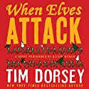 When Elves Attack: A Joyous Christmas Greeting from the Criminal Nutbars of the Sunshine State (       UNABRIDGED) by Tim Dorsey Narrated by Oliver Wyman