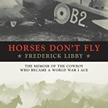 Horses Don't Fly: The Memoir of the Cowboy Who Became a World War I Ace Audiobook by Frederick Libby Narrated by Stephen Bowlby