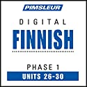 Finnish Phase 1, Unit 26-30: Learn to Speak and Understand Finnish with Pimsleur Language Programs Audiobook by  Pimsleur Narrated by  Pimsleur