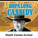 Hopalong Cassidy: Death Comes Invited | William Boyd