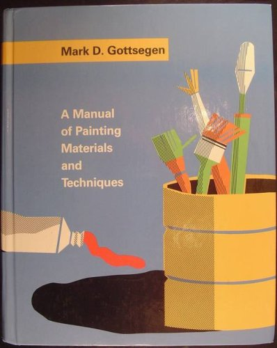 A Manual of Painting Materials and Techniques, MARK DAVID GOTTSEGEN