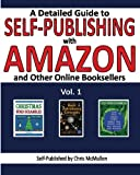 A Detailed Guide to Self-Publishing with Amazon and Other Online Booksellers: How to Print-on-Demand with CreateSpace & Make eBooks for Kindle & Other eReaders (Volume 1)