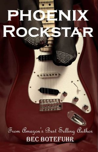 Phoenix Rockstar (Book One in the Erotic Rockstar Series) by Bec Botefuhr