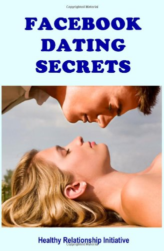 Facebook Dating Secrets: For Men and Women