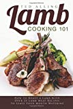 Lamb Cooking 101: How to Roast a Lamb with Over 25 Lamb Meat Recipes to Leave Your Mouth Watering