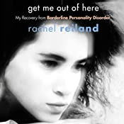 Get Me Out of Here: My Recovery from Borderline Personality Disorder | [Rachel Reiland]