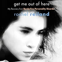 Get Me Out of Here: My Recovery from Borderline Personality Disorder (       UNABRIDGED) by Rachel Reiland Narrated by Mazhan Marno