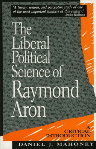 The Liberal Political Science Of Raymond Aron: A Critical Introduction