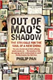 Out of Mao's Shadow: The Struggle for the Soul of a New China. Philip Pan