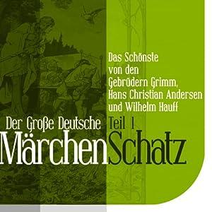 Der Große Deutsche Märchen Schatz - Teil 1 Hörbuch