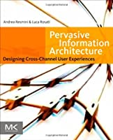 Pervasive Information Architecture: Designing Cross-Channel User Experiences ebook download