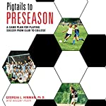 Pigtails to Preseason: A Game Plan for Playing Soccer from Club to College | Georgia Hinman PhD