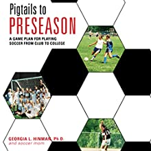 Pigtails to Preseason: A Game Plan for Playing Soccer from Club to College (       UNABRIDGED) by Georgia Hinman PhD Narrated by Melissa Madole