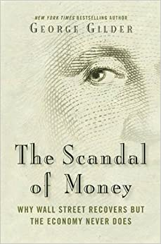 Gilder – The Scandal of Money