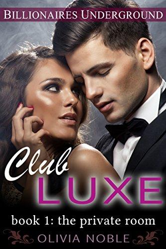 Club Luxe 1: The Private Room (Billionaires Underground)