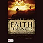 Faith Finances: A Guide to Mastering the Three Biblical Principles of Financial Success in Eight Steps | Thomas E. Zordani