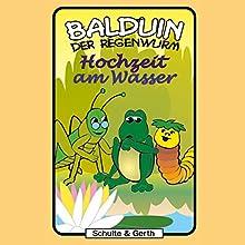 Hochzeit am Wasser (Balduin der Regenwurm 6) Hörspiel von Sabine Fischer, Tim Thomas Gesprochen von: Sibylle Warth, Rebecca Thomas