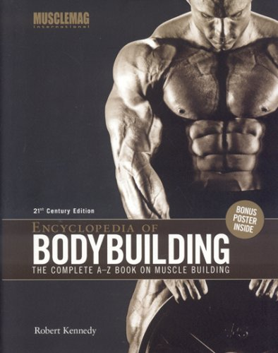Encyclopedia of Bodybuilding: The Complete A-Z Book on Muscle Building: 21st Century Edition