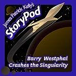 Barry Westphal Crashes the Singularity   James Patrick Kelly