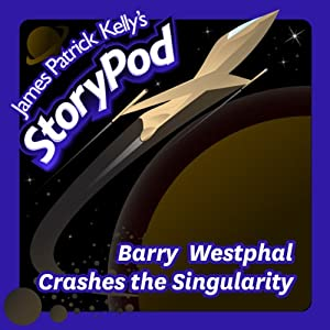Barry Westphal Crashes the Singularity | [James Patrick Kelly]