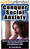 Conquer Social Anxiety: How to be confident and live a life free of fear (English Edition)