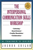 img - for By Joshua D. Guilar The Interpersonal Communication Skills Workshop: A Trainer's Guide (The Trainer's Workshop(TM) Serie (1st First Edition) [Paperback] book / textbook / text book