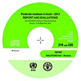 Pesticide Residues in Food - 2013 Report and Evaluations: Joint FAO/WHO Meeting on Pesticide Residues - Geneva, 17-26 September 2013 (FAO Plant Production & Protection Papers)