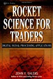 Rocket Science for Traders: Digital Signal Processing Applications (Wiley Trading)