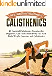 Calisthenics: The Ultimate Guide to C...
