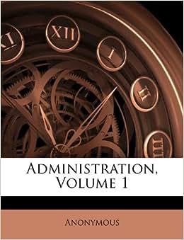 Administration Volume 1 Anonymous 9781174719332 Amazon
