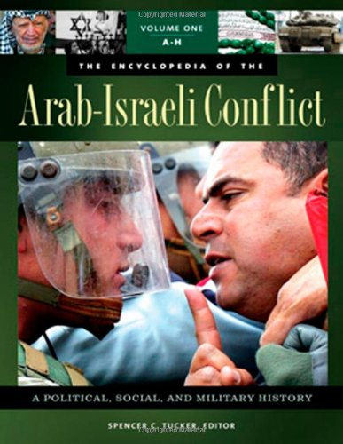 The Encyclopedia of the Arab-Israeli Conflict [4 volumes]: A Political, Social, and Military HistoryFrom ABC-CLIO