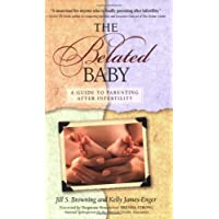 The Belated Baby: A Guide to Parenting After Infertility