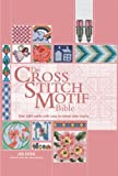 The Cross Stitch Motif Bible: Over 1000 Motifs with Easy to Follow Color Charts (Bible (Chartwell)) (0785828656) by Eaton, Jan