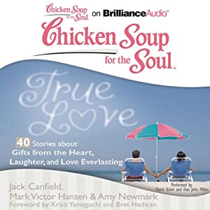 Chicken Soup for the Soul: True Love - 40 Stories about Gifts from the Heart, Laughter, and Love Everlasting | [Jack Canfield, Mark Victor Hansen, Amy Newmark, Kristi Yamaguchi, Bret Hedican]