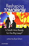 img - for Reshaping Tomorrow: Is South Asia Ready for the Big Leap? book / textbook / text book