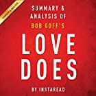 Love Does: Discover a Secretly Incredible Life in an Ordinary World, by Bob Goff: Summary & Analysis (       ungekürzt) von  Instaread Gesprochen von: Michael Gilboe