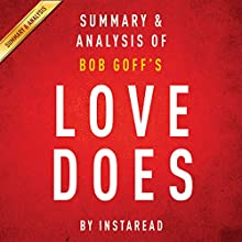 Love Does: Discover a Secretly Incredible Life in an Ordinary World, by Bob Goff: Summary & Analysis (       UNABRIDGED) by  Instaread Narrated by Michael Gilboe