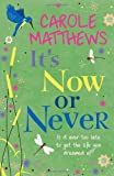 Carole Matthews It's Now or Never: The No-Nonsense Guide to Leadership